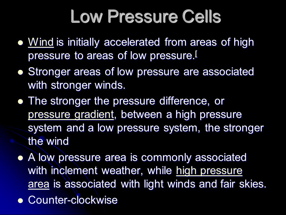 Low Pressure Cells Wind is initially accelerated from areas of high pressure to areas of low pressure.[